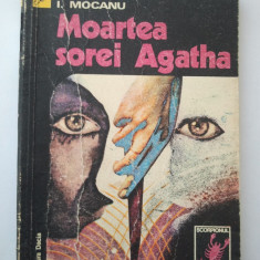 MOARTEA SOREI AGATHA - I. MOCANU { COLECTIA SCORPIONUL } ( 1192 )