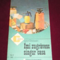 RWX 17 - IMI ZUGRAVESC SINGUR CASA -LUCA GHERASIM - EDITATA IN 1986 - Carte amenajari interioare