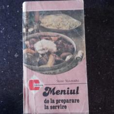 MENIUL DE LA PREPARARE LA SERVIRE -- Stere Stavrositu -- 1987, 252 p.