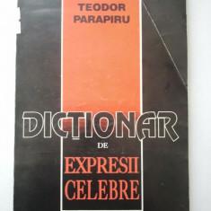 DICTIONAR DE EXPRESII CELEBRE - TEODOR PARAPIRU ( 1220 ) - Carte Proverbe si maxime