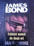 JAMES BOND 007 - TRAIESTI NUMAI DE DOUA ORI -- Ian Fleming - Traducere: Eugenia Popescu -- 2003, 251 p.