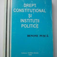 DREPT CONSTITUTIONAL SI INSTITUTII POLITICE - BENONE PUSCA ( 1231 ) - Carte Drept constitutional