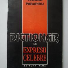 DICTIONAR DE EXPRESII CELEBRE - TEODOR PARAPIRU ( 1274 ) - Carte Proverbe si maxime