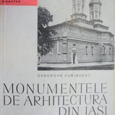 MONUMENTELE DE ARHITECTURA DIN IASI de GHEORGHE CURINSCHI 1967 - Carte Arhitectura