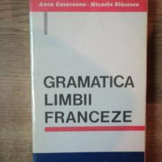 GRAMATICA LIMBII FRANCEZE de ANCA COSACEANU, MICAELA SLAVESCU, Bucuresti 1996 - Carte in alte limbi straine