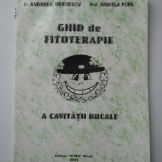 GHID DE FITOTERAPIE A CAVITATII BUCALE - ANDREEA MERDESCU * DANIELA POPA ( 1292 ) - Carte Medicina alternativa