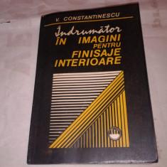 V.CONSTANTINESCU - INDRUMATOR IN IMAGINI PENTRU FINISAJE INTERIOARE - Carte amenajari interioare