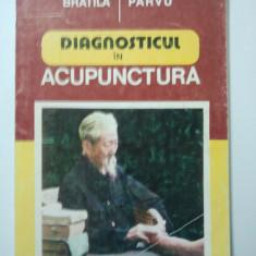 DIAGNOSTICUL IN ACUPUNCTURA - FLORIN BRATILA * ELENA PARVU ( 1374 ) - Carte Medicina alternativa