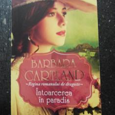 INTOARCEREA IN PARADIS -- Barbara Cartland -- 2013, 152 p. - Roman dragoste