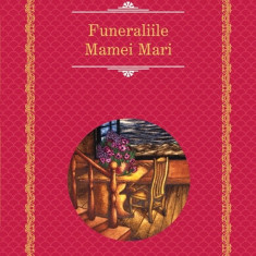 FUNERALIILE MAMEI MARI(RAO, AN 2014)- GABRIEL GARCIA MARQUEZ - Roman