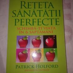 PATRICK HOLFORD - RETETA SANATATII PERFECTE ~ schimba-ti viata in 6 saptamani ~ - Carte Dietoterapie