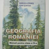 GEOGRAFIA ROMANIEI - MANUAL PENTRU CLASA A - IV - A - MARCELA PENES * IOAN SORTAN ( 1377 )