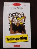 TRAINSPOTTING -- Irvine Welsh - Traducere Andrea Matzal -- 2006, 412 p.