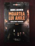 MOARTEA LUI AHILE - Boris Akunin -  Humanitas,  2008, 373 p.