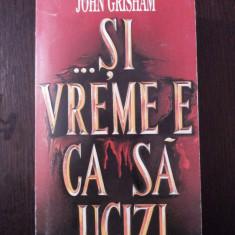 ... SI VREME E SA UCIZI -- John Grisham -- 1994, 574 p.