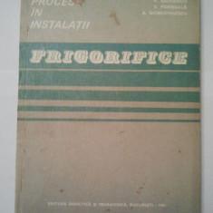 FRIGORIFICE - PROCESE IN INSTALATII - V. RADCENCO * S. PORNEALA * A. DOBROVICESCU ( 1482 ) - Carti Industrie alimentara