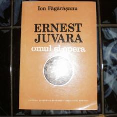 Ernest juvara - omul si opera - Ion Fagarasanu