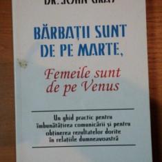 BARBATII SUNT DE PE MARTE, FEMEILE SUNT DE PE VENUS- DR. JOHN GRAY - Carte Psihologie