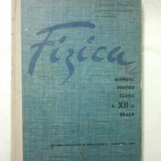 FIZICA - MANUAL PENTRU CLASA A - XII - A - N. ONCESCU * M. PETRESCU-PRAHOVA * I. PETRESCU-PRAHOVA * T. POPESCU ( 1528 ) - Manual scolar didactica si pedagogica, Clasa 12, Didactica si Pedagogica