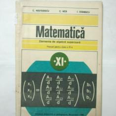 MATEMATICA - ELEMENTE DE ALGEBRA SUPERIOARA - MANUAL PENTRU CLASA A - XI - A - C. NASTASESCU * C. NITA * I. STANESCU ( 1536 ) - Manual scolar didactica si pedagogica, Clasa 11, Didactica si Pedagogica