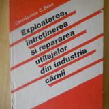 C. BANU--EXPLOATAREA, INTRETINEREA SI REPARAREA UTILAJELOR DIN INDUSTRIA CARNII - Carti Industrie alimentara