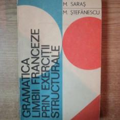 GRAMATICA LIMBII FRANCEZE PRIN EXERCITII STRUCTURALE de MARCEL SARAS, MIHAI STEFANESCU, Bucuresti 1972