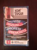 VISE VIZIUNI PROFETII PREMONITII -- Ion Tugui -- 1992, 219 p.