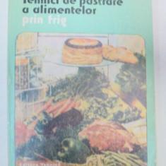 TEHNICI DE PASTRARE A ALIMENTELOR PRIN FRIG-GHEORGHE MIHALCA, VERONICA MIHALCA BUCURESTI 1986 - Carte Retete traditionale romanesti