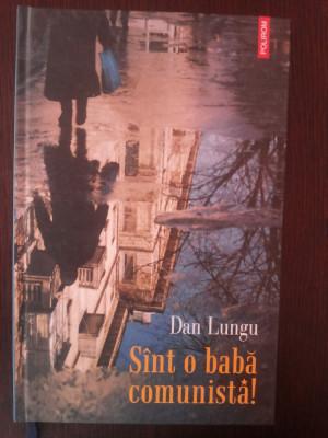 SINT (SUNT) O BABA COMUNISTA -- Dan Lungu -- 2007. 238 p. foto
