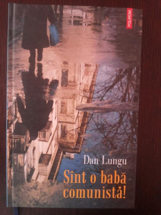 SINT (SUNT) O BABA COMUNISTA -- Dan Lungu -- 2007. 238 p.