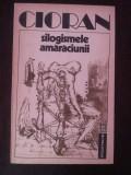SILOGISMELE AMARACIUNII - Emil Cioran - 1992, 121 p.
