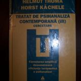 TRATAT DE PSIHANALIZA CONTEMPORANA, VOL 3 - Helmut Thomä, Horst Kächele (2011)