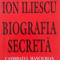 ION ILIESCU. BIOGRAFIA SECRETA - Vladimir Alexe - Carte Politica