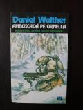 AMBUSCADA PE ORNELLA -- Daniel Walther -- 1994, 140 p.