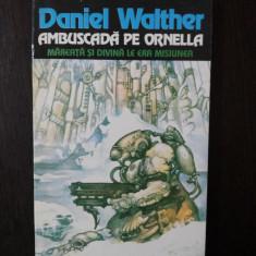 AMBUSCADA PE ORNELLA -- Daniel Walther -- 1994, 140 p. - Carte SF