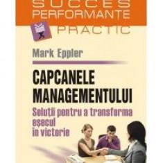 Mark Eppler - Capcanele managementului - 8174 - Carte Economie Politica