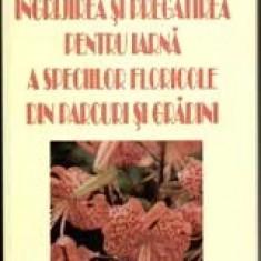 Dr. Florin Toma - Ingrijirea si pregatirea pentru iarna a speciilor floricole din parcuri si gradini - 11528 - Carte gradinarit