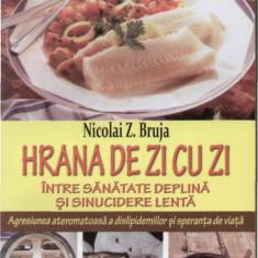 Nicolai Z. Bruja - Hrana de zi cu zi, intre sanatate deplina si sinucidere lenta - 522 - Carte Alimentatie