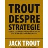 Jack Trout - Trout despre strategie - 8274
