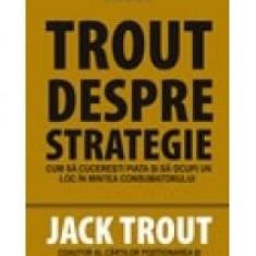 Jack Trout - Trout despre strategie - 8274 - Carte Economie Politica