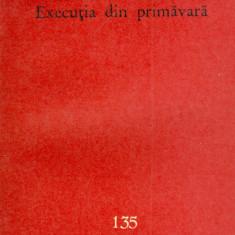 Alexandru Sahia - Executia din primavara (135) - 27607 - Nuvela