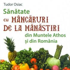 Tudor Osiac - Sanatate cu mancaruri de la manastiri din Muntele Athos si din Romania - 26258 - Carte tratamente naturiste