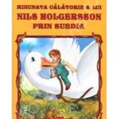 Selma Lagerlof - Minunata calatorie a lui Nils Holgersson prin Suedia - 11612 - Carte Basme