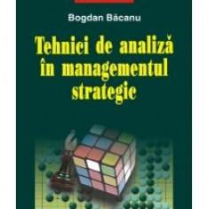 Bogdan Bacanu - Tehnici de analiza in managementul strategic - 8266 - Carte Economie Politica