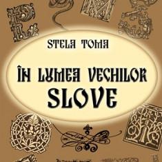 Stela Toma - In lumea vechilor slove - 2249 - Atlas