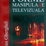Ioan Gherghel - Forme de manipulare televizuala - 17457 - Carte Sociologie