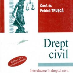 Petrica Trusca - Drept civil - introducere in dreptul civil. persoana fizica. persoana juridica - editia a iii-a revazuta si adaugita - 6734 - Carte Legislatie