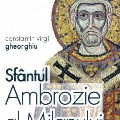 Constantin Virgil Gheorghiu - Sfantul Ambrozie al Milanului - 14388 - Carti ortodoxe