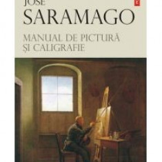 Jose Saramago - Manual de pictura si caligrafie - 9779 - Album Arta