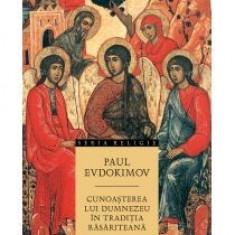 Paul Evdokimov - Cunoasterea lui Dumnezeu in traditia rasariteana - 8927 - Carti ortodoxe